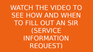Click on this link to see instructions on how and when to fill out a Service Information Request (SIR)
